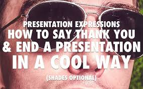 to say thank you at the end of a presentation in a cool way