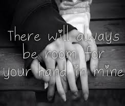 Inspirational Quotes About Love And Relationships by There Will Always Be Room For Your Hand In Mine Love Love Quotes