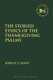 the storied ethics of the thanksgiving psalms the library of