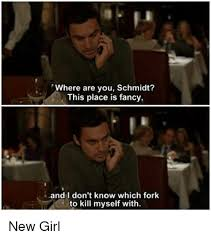 New Girl Meme - where are you schmidt this place is fancy and i don t know which