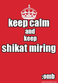 Keep Calm Meme Generator - meme maker keep calm and shikat miring keep omb