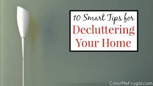 Decluttering Your Home by 10 Smart Tips For Decluttering Your Home Color Me Frugal