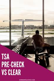 tsa pre check vs clear which is right for you annmarie john