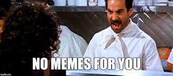 Soup Nazi Meme - image tagged in memes soup nazi imgflip