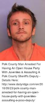 Open House Meme - polk county man arrested for having an open house party with