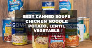 best canned soups chicken noodle potato vegetable lentil