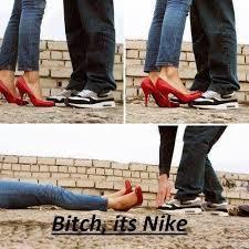 Nike Memes - bitch it s nike