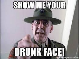 Drunk Face Meme - show me your drunk face sgthartman meme generator