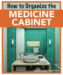 organize medicine cabinet how to organize the medicine cabinet the unclutter angel