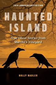 haunted island true ghost stories from martha u0027s vineyard holly