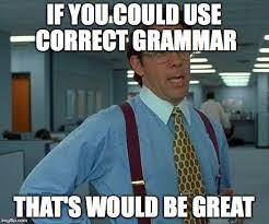 Correct Grammar Meme - that would be great meme imgflip