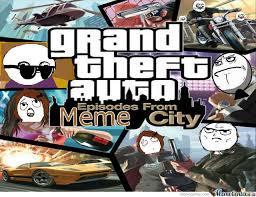Theft Meme - grand theft auto episodes from meme city by lorenzomeme meme center
