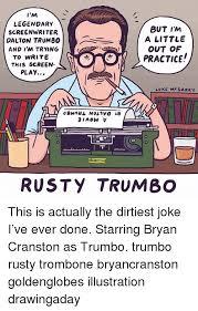 Bryan Cranston Memes - i m legendary screenwriter dalton trumb0 and i m trying but im a