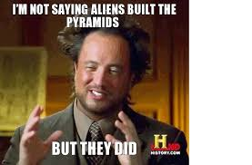 Aliens Memes - some koynd of skoy ancient aliens section diplomunion