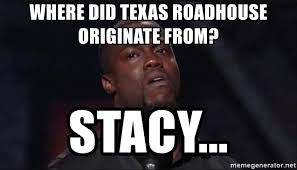 Roadhouse Meme - where did texas roadhouse originate from stacy kevin hart face