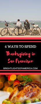 six ways to spend thanksgiving 2017 in san francisco bright
