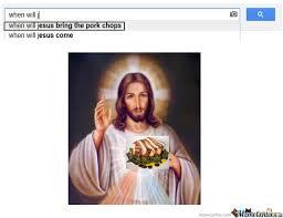 Pork Chop Meme - when will jesus bring the pork chops by oozy meme center
