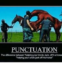 Punctuation Meme - punctuation the difference between helping your uncle jack off h s