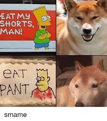 Meme Eat - eat my shorts man pant smame meme on me me
