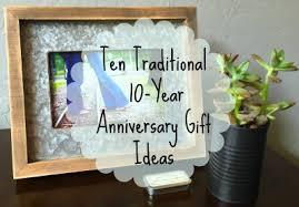 ten year anniversary ideas ten traditional 10 year anniversary gift ideas