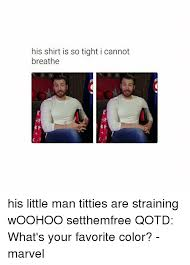 Tight Shirt Meme - his shirt is so tight i cannot breathe s his little man titties are