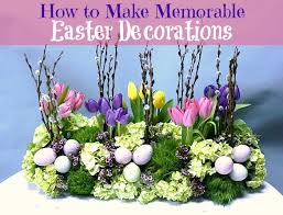 easter decorations how to make memorable easter decorations