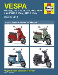 vespa gts gtv lx lxv s repair manual 2005 2014 haynes