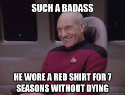 Red Shirt Star Trek Meme - such a badass he wore a red shirt for 7 seasons without dying don