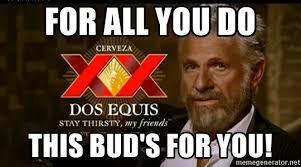 Meme Generator Dos Equis - for all you do this bud s for you dos equis man meme generator