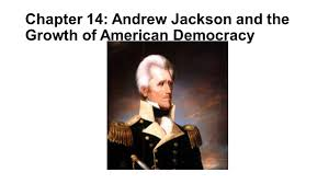 chapter 14 andrew jackson and the growth of american democracy