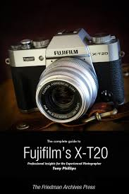 the complete guide to fujifilm u0027s x t20