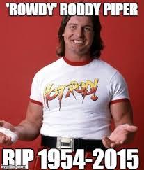 Roddy Piper Meme - rip rowdy roddy piper imgflip