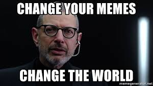 Memes About Change - change your memes change the world meme apartment meme generator