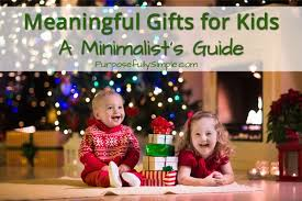 meaningful gifts for meaningful gifts for kids a minimalist s guide purposefully simple