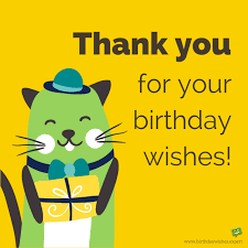 thank you for your birthday wishes for being there