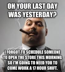 Last Day Of Work Meme - livememe com bad guy boss