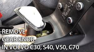 how to remove gear knob in volvo c30 s40 v50 c70 youtube