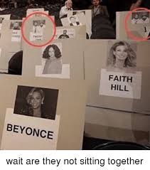 Faith Hill Meme - beyonce faith hill wait are they not sitting together meme on me me