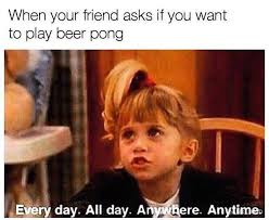 Full House Meme - beer pong memes will be a full house of beer pong tonight