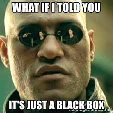 Black Box Meme - what if i told you it s just a black box what if i told you