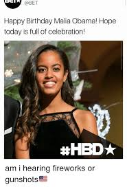 Obama Birthday Meme - happy birthday malia obama hope today is full of celebration am i