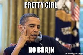Pretty Girl Meme - pretty girl no brain obama ordering a pizza on the phone