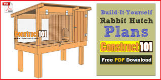Make A Rabbit Hutch Rabbit Hutch Plans Step By Step Plans Construct101