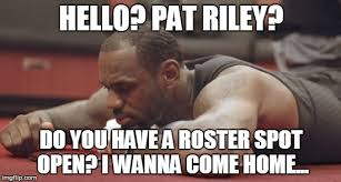 Nba Memes Lebron - pat riley are you there it s me lebron imgflip