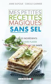 cuisine sans sel amazon fr mes petites recettes magiques sans sel dufour