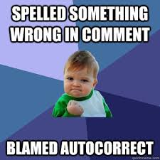 Autocorrect Meme - spelled something wrong in comment blamed autocorrect success