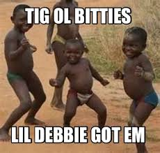 Debbie Meme - meme maker tig ol bitties lil debbie got em