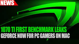 nvidia gtx 1070 ti first benchmark leaks geforce now for pc