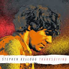 a thanksgiving song indie obsessive u201cthanksgiving u201d by stephen kellogg u2013 a song review