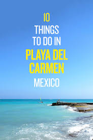 10 best things to do in playa del carmen mexico road affair